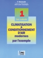 CLIMATISATION & CONDITIONNEMENT D'AIR  MODERNES PAR L'EXEMPLE - Tome 1