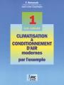 CLIMATISATION & CONDITIONNEMENT D'AIR  MODERNES PAR L'EXEMPLE - Tome 1