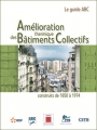 LE GUIDE ABC - AMÉLIORATION THERMIQUE DES BÂTIMENTS COLLECTIFS construits de 1850 à 1974